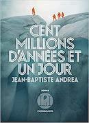 Cent millions d'années et un jour de Jean-Baptiste Andrea